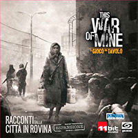 This War of Mine: Racconti dalla Città in Rovina